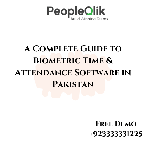 A Complete Guide to Biometric Time & Attendance Software in Pakistan