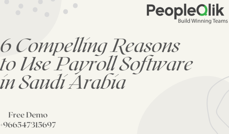 6 Compelling Reasons to Use Payroll Software in Saudi Arabia